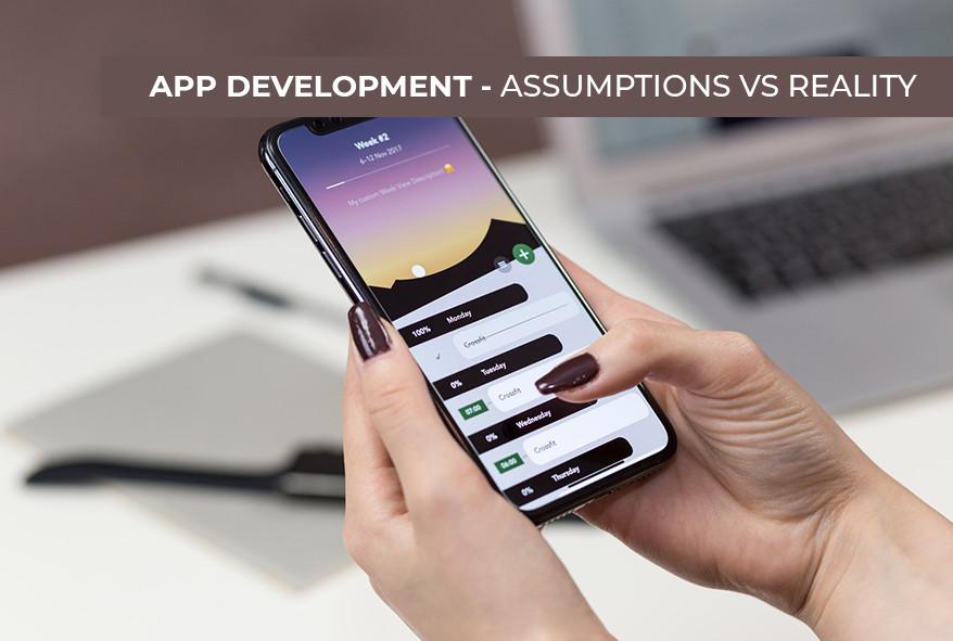 App Development: Assumptions Vs Reality
