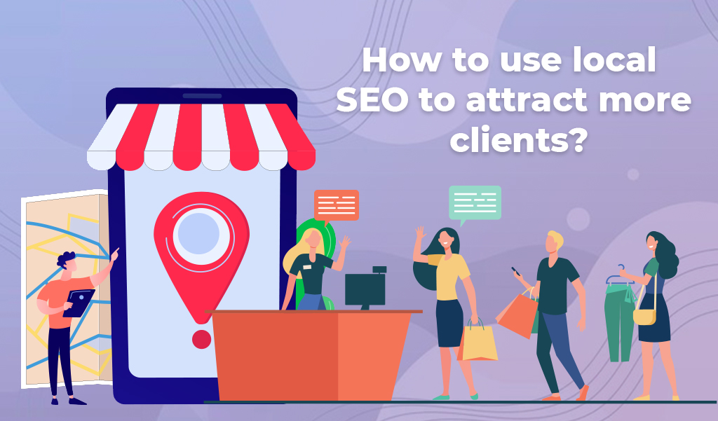 How to use local SEO to attract more clients?