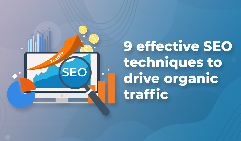 9 Effective SEO techniques to drive organic traffic