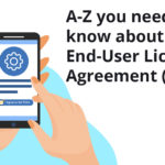 A-Z you need to know about EULA