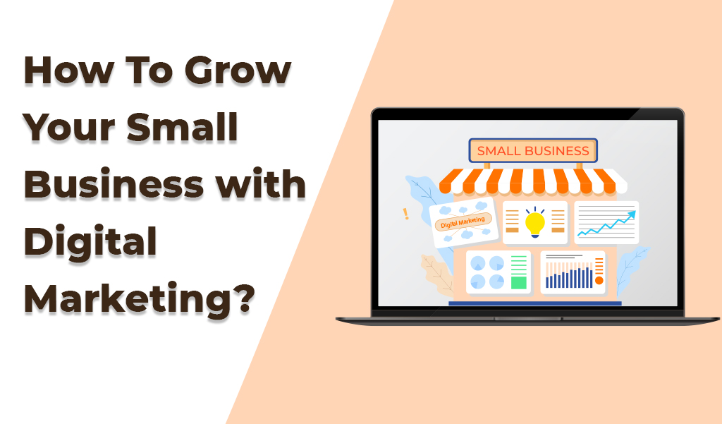 How to grow your small business with digital marketing?