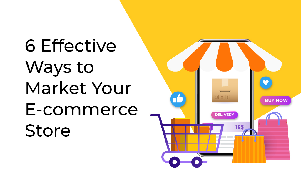 6 Effective Ways to Market Your E-commerce Store