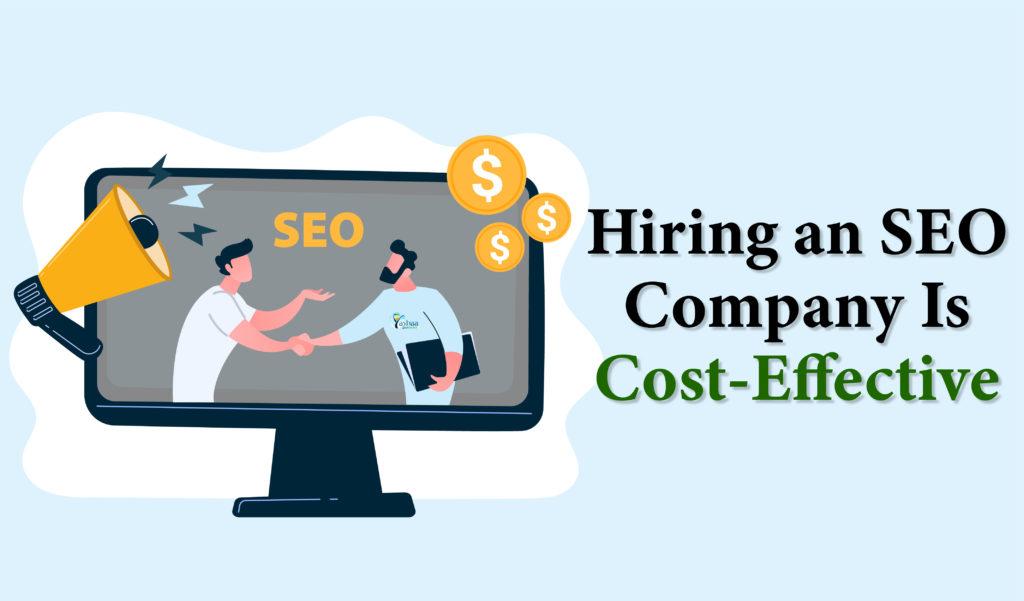 Hiring an SEO Company Is Cost-Effective - YashaaGlobal