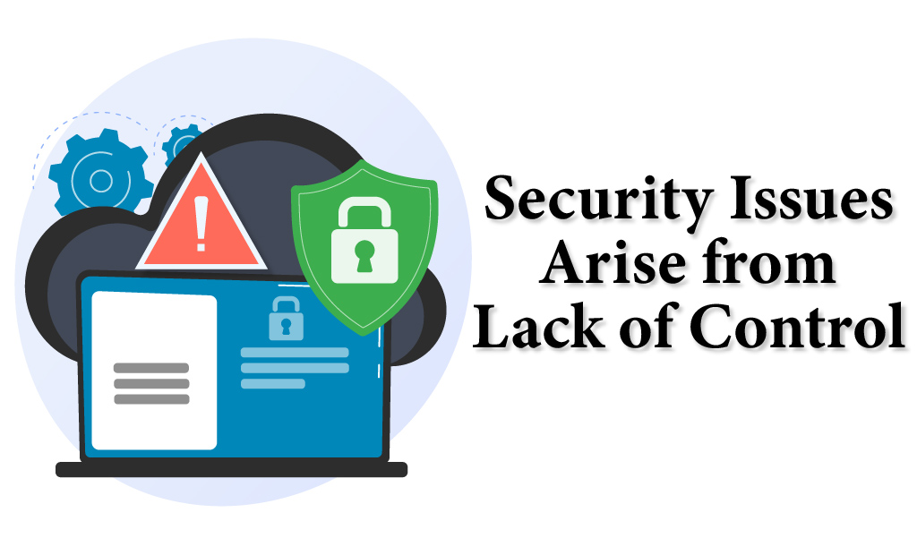 Security issues arise from lack of control
