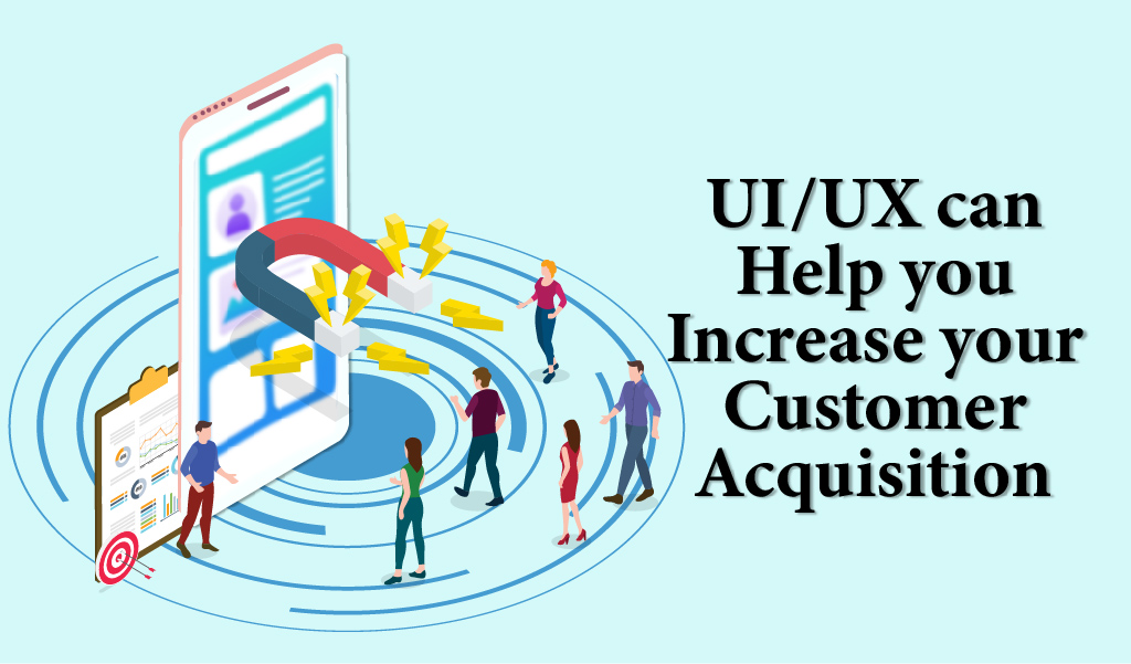 UI UX can help you increase your customer acquisition - YashaaGlobal
