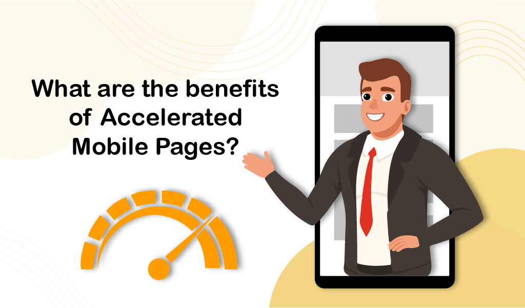 What are the benefits of Accelerated Mobile Pages