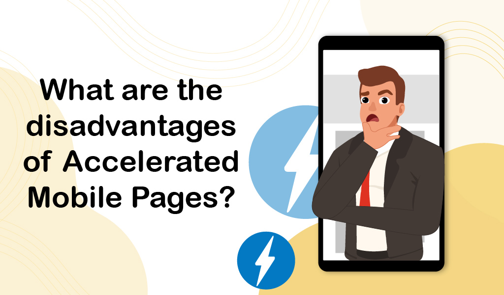 What are the disadvantages of Accelerated Mobile Pages