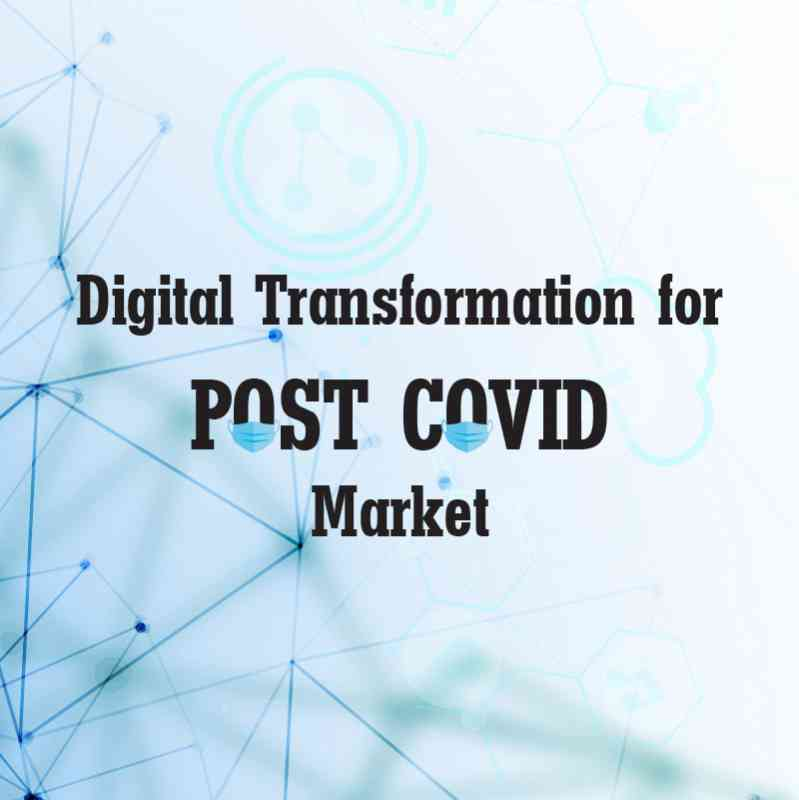 Digital Transformation for Post Covid Market